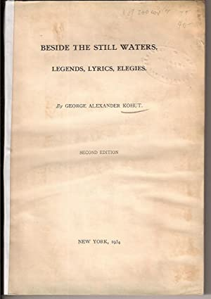 BESIDE THE STILL WATERS. LEGENDS, LYRICS, ELEGIES.: Kohut, George Alexander.