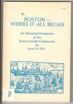 BOSTON--WHERE IT ALL BEGAN : AN HISTORICAL PERSPECTIVE OF THE BOSTON JEWISH COMMUNITY.: Boston) ...