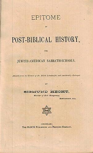 EPITOME OF POST-BIBLICAL HISTORY FOR JEWISH-AMERICAN SABBATH-SCHOOLS.: Jt) Hecht, Sigmund.