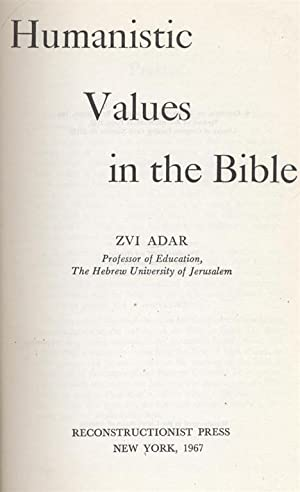 HUMANISTIC VALUES IN THE BIBLE.: Adar, Zvi.