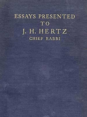 ESSAYS IN HONOUR OF THE VERY REV. DR. J.H. HERTZ, CHIEF RABBI OF THE UNITED HEBREW CONGREGATIONS OF...