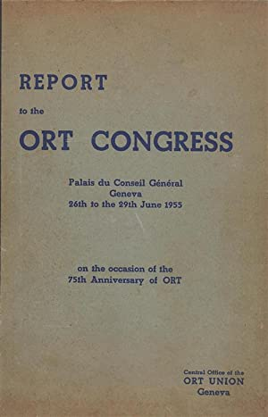 REPORT OF THE ORT UNION: FOR THE YEARS 1949-1955: World Ort Union Congress