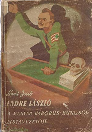 ENDRE LÁSZLÓ, A MAGYAR HÁBORÚS BUNÖSÖK LISTAVEZETOJE: Lévai, ...