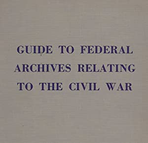GUIDE TO FEDERAL ARCHIVES RELATING TO THE CIVIL WAR: Munden, Kenneth W. and Henry Putney Beers