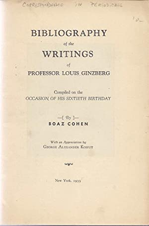 BIBLIOGRAPHY OF THE WRITINGS OF PROFESSOR LOUIS GINZBERG COMPILED ON THE OCCASION OF HIS SIXTIETH ...