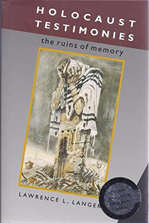HOLOCAUST TESTIMONIES: THE RUINS OF MEMORY: Langer, Lawrence L