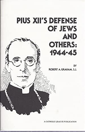 PIUS XII'S DEFENSE OF JEWS AND OTHERS, 1944-45: Graham, Robert A