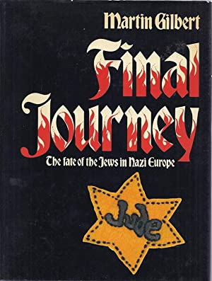 FINAL JOURNEY: THE FATE OF THE JEWS IN NAZI EUROPE: Gilbert, Martin