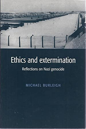 ETHICS AND EXTERMINATION: REFLECTIONS ON NAZI GENOCIDE: Burleigh, Michael