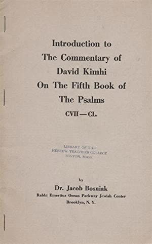 INTRODUCTION TO THE COMMENTARY OF DAVID KIMHI ON THE FIFTH BOOK OF THE PSALMS, CVII-CL.: Bosniak, ...