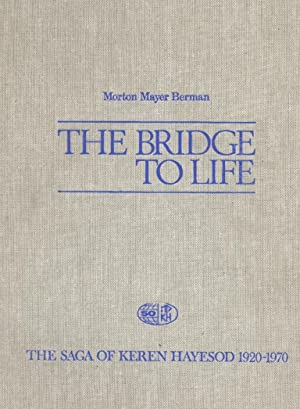 THE BRIDGE TO LIFE; THE SAGA OF KEREN HAYESOD, 1920-1970: Berman, Morton Mayer; Israel Goldstein