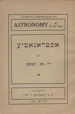 ASTRONOMY = ASTRONOMYE: DI GRESTE ENTDEKUNG FUN SIR AYZAK NYUTON: Kaspe, Avraham