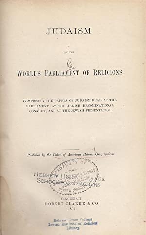 JUDAISM AT THE WORLD'S PARLIAMENT OF RELIGIONS. COMPRISING THE PAPERS ON JUDAISM READ AT THE ...