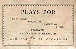 PLAYS FOR NEW YEAR SUKKOTH HANUKKAH PURIM PASSOVER LAG B'OMER SHABUOTH AND FOR OTHER OCCASIONS...