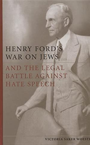 HENRY FORD'S WAR ON JEWS AND THE LEGAL BATTLE AGAINST HATE SPEECH: Woeste, Victoria Saker