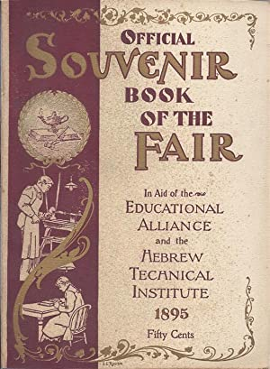 SOUVENIR BOOK OF THE FAIR IN AID OF THE EDUCATIONAL ALLIANCE AND HEBREW TECHNICAL INSTITUTE.: ...