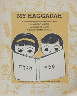 MY HAGGADAH: A PICTURE HAGGADAH FOR THE VERY YOUNG.: Pins, Arnulf M. ; Charlotte Scotch; Emma ...