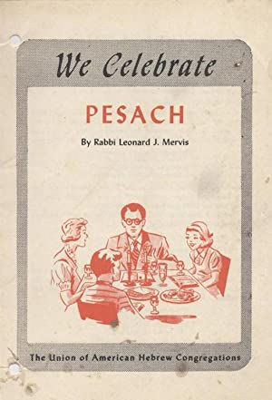 WE CELEBRATE PESACH: Leonard J. Mervis