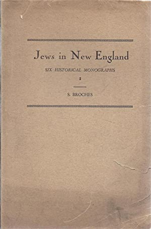JEWS IN NEW ENGLAND: SIX HISTORICAL MONGRAPHS. (VOLUME I ONLY): New England) Broches, S.