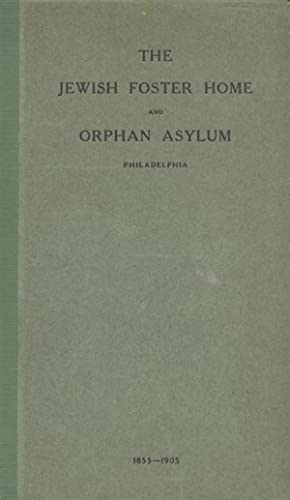 THE HISTORY OF THE JEWISH FOSTER HOME AND ORPHAN ASYLUM OF PHILADELPHIA, 1855-1905.: Fleischman, S....