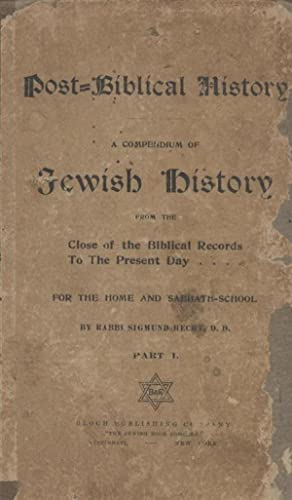 POST-BIBLICAL HISTORY: A COMPENDIUM OF JEWISH HISTORY FROM THE CLOSE OF THE BIBLICAL RECORDS TO THE...