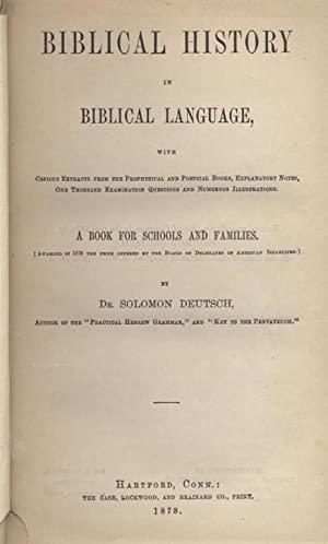 BIBLICAL HISTORY IN BIBLICAL LANGUAGE WITH COPIOUS EXTRACTS FROM THE PROPHETICAL AND POETICAL BOOKS...