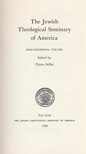 THE JEWISH THEOLOGICAL SEMINARY OF AMERICA, SEMI-CENTENNIAL VOLUME: Adler, Cyrus