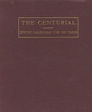 THE CENTURIAL A JEWISH CALENDAR FOR ONE HUNDRED YEARS.: Myers, Emanuel Moses.