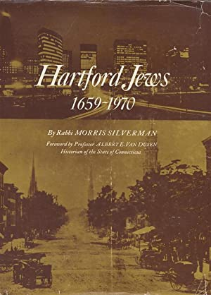 HARTFORD JEWS: 1659-1970.: Silverman, Morris.
