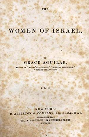 THE WOMEN OF ISRAEL. COMPLETE IN 2 VOLUMES.: Aguilar, Grace.