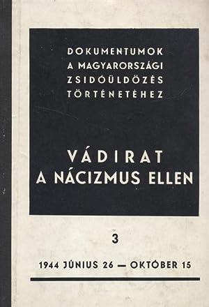 VÁDIRAT A NÁCIZMUS ELLEN 3. 1944 MAJUS 26-1944 OKTÓBER 15 : A BUDAPESTI ZSID&...