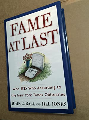 Fame at Last: Who Was Who According to the New York Times Obituaries: Ball, John C. and Jill Jonnes...