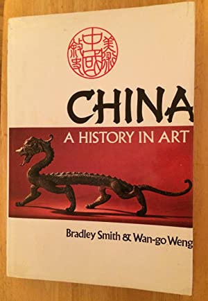 China: A History in Art: Bradley Smith &