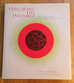 Exploring the Invisible. Art, Science, and the Spiritual