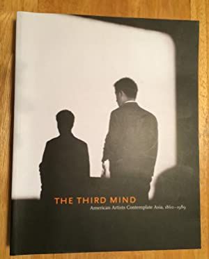 The Third Mind. American Artists Contemplate Asia, 1860 - 1989