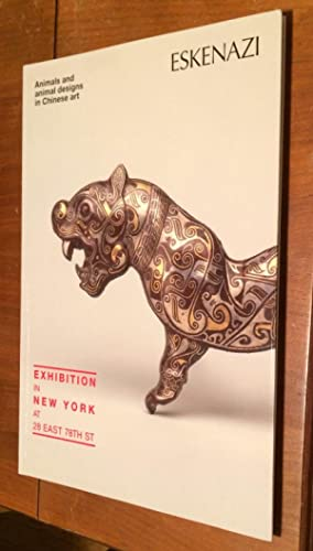 Eskenazi. Animals and Animal Designs in Chinese Art. Exhibition in New York