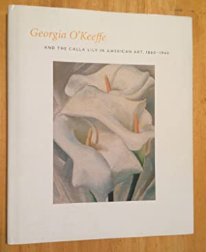 Georgia O'Keeffe and the Calla Lily in American Art, 1860 - 1940