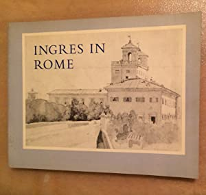 Ingres in Rome. A Loan Exhibition from The Musee Ingres, Montauban and American Collections