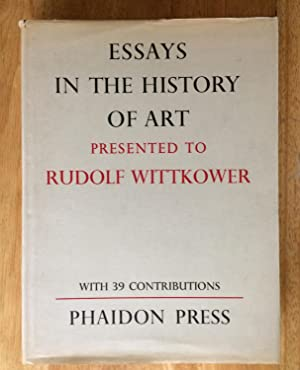 Essays in the History of Art Presented to Rudolf Wittkower on His Sixty-fifth Birthday with 39 Co...