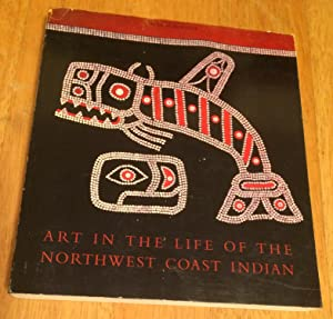 Art in the Life of the Northwest Coast Indian with a Cataolgue of the Rasmussen Collection