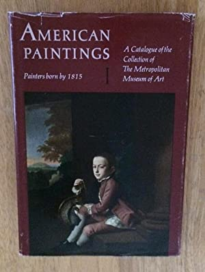 American Paintings. A Catalogue of the Collection of The Metropolitan Museum of Art. Volume I Pai...