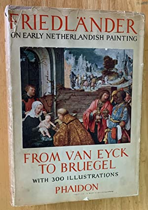 Friedlander on Early Netherlandish Painting from Van Eyck to Bruegel with 300 Illustrations