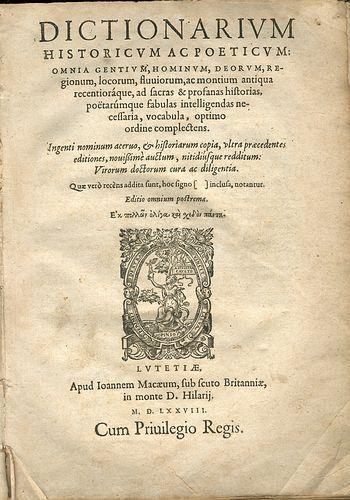 Dictionarium historicum ac poeticum: Omnia gentium, hominum, deorum, regionum, locorum, fluviorum, ...