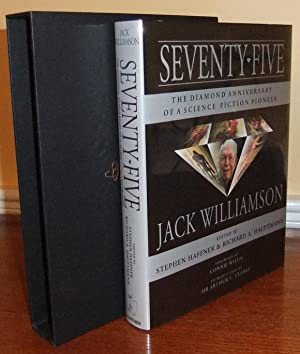 Seventy-Five: The Diamond Anniversary of a Science Fiction Pioneer: Williamson, Jack