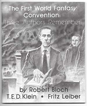The First World Fantasy Convention: Three Authors Remembered: Bloch, Robert, Klein, T. E. D. & ...