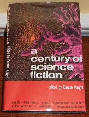 A Century of Science Fiction: Knight, Damon; ed.