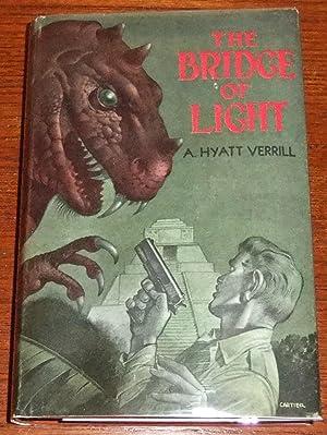 The Bridge of Light: Verrill, A. Hyatt