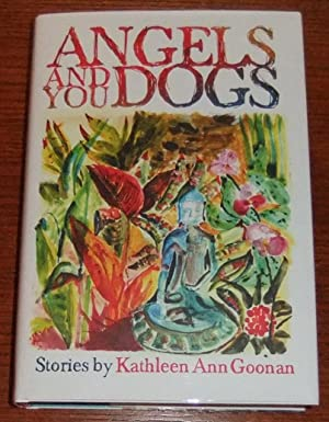 Angels and You Dogs: Goonan, Kathleen Ann