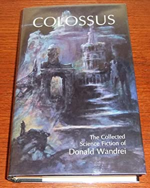 Colossus: The Collected Science Fiction of Donald Wandrei: Wandrei, Howard