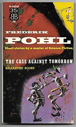 The Case Against Tomorrow: Pohl, Frederik